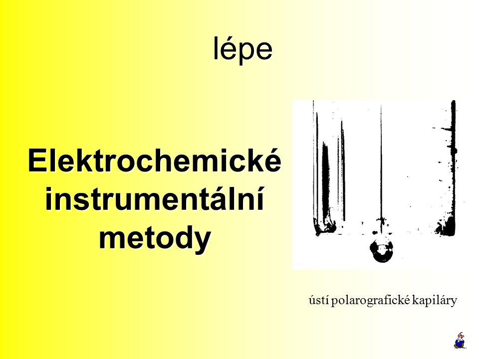 Elektrochemické instrumentální metody lépe ústí polarografické kapiláry