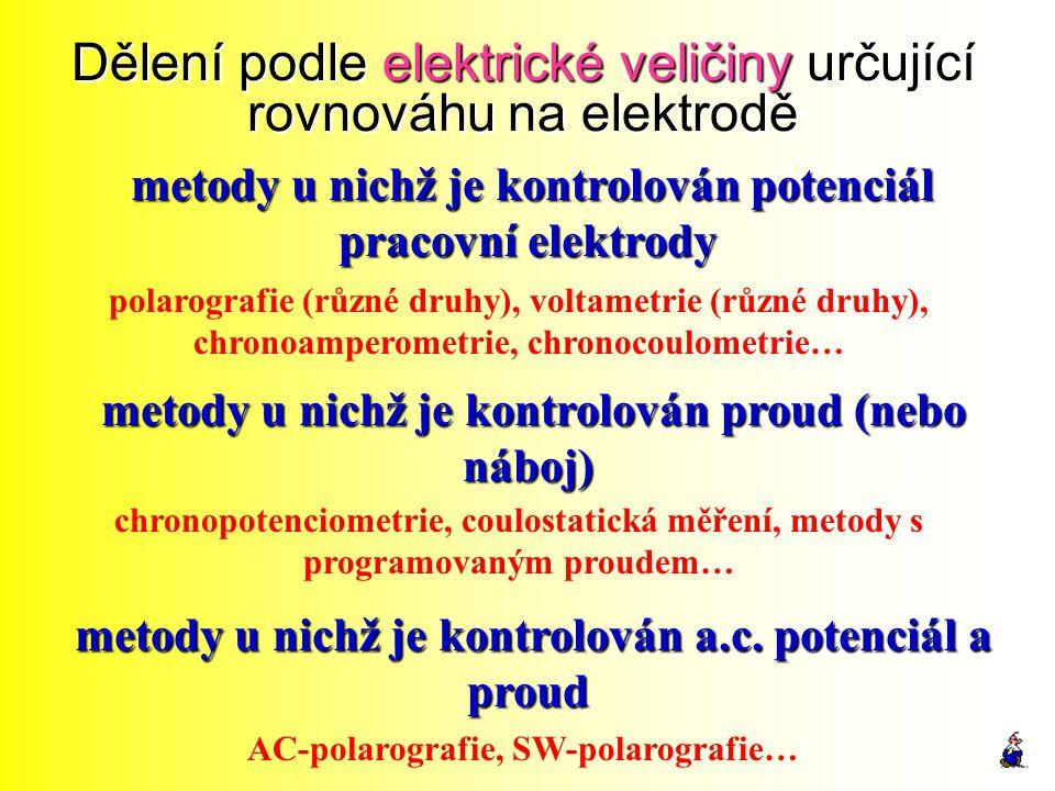 Dělení podle elektrické veličiny určující rovnováhu na elektrodě metody u nichž je kontrolován potenciál pracovní elektrody metody u nichž je kontrolo