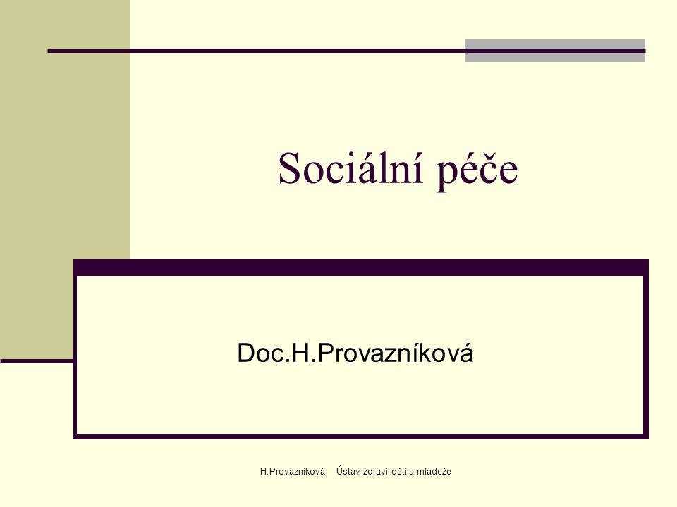 H.Provazníková Ústav zdraví dětí a mládeže Hlavní úkoly sociální pomoci  řešení sociálních problémů  poradenství  služby sociální prevence