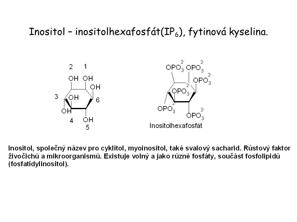 Inositol – inositolhexafosfát(IP 6 ), fytinová kyselina.