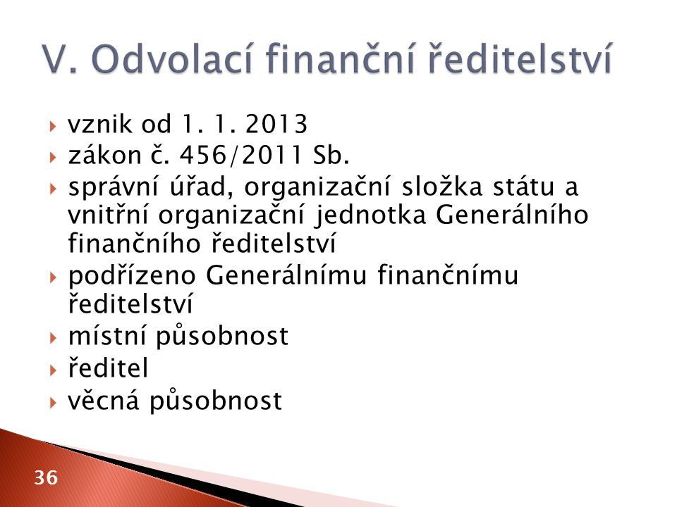  vznik od 1. 1. 2013  zákon č. 456/2011 Sb.  správní úřad, organizační složka státu a vnitřní organizační jednotka Generálního finančního ředitelst