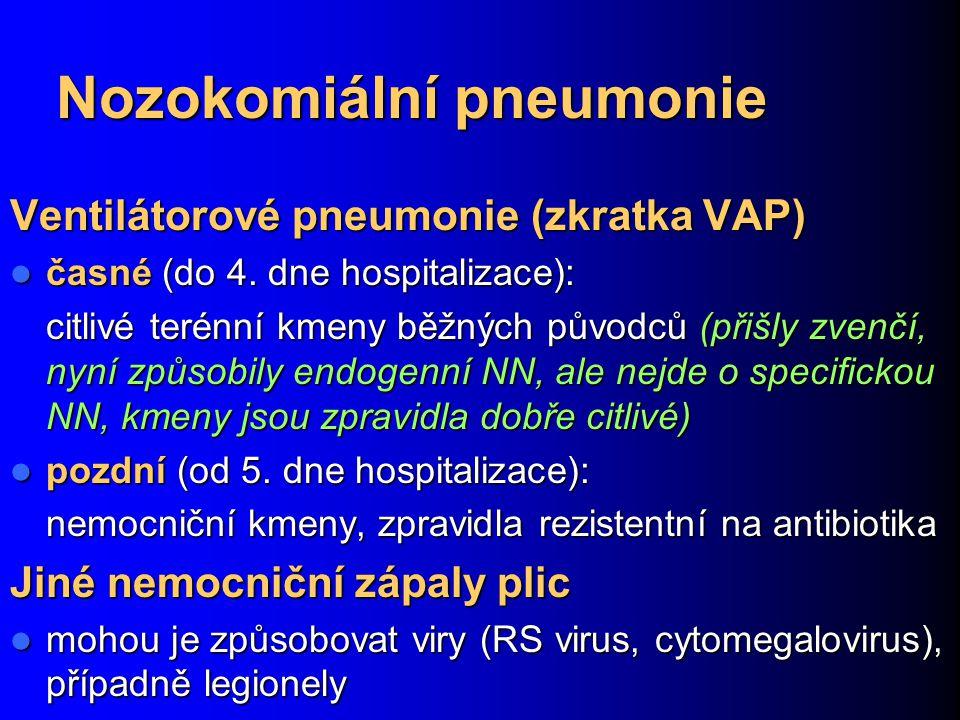 Nozokomiální pneumonie Ventilátorové pneumonie (zkratka VAP) časné (do 4. dne hospitalizace): časné (do 4. dne hospitalizace): citlivé terénní kmeny b