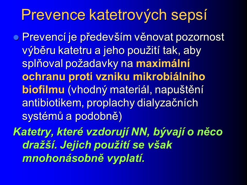 Prevence katetrových sepsí Prevencí je především věnovat pozornost výběru katetru a jeho použití tak, aby splňoval požadavky na maximální ochranu prot