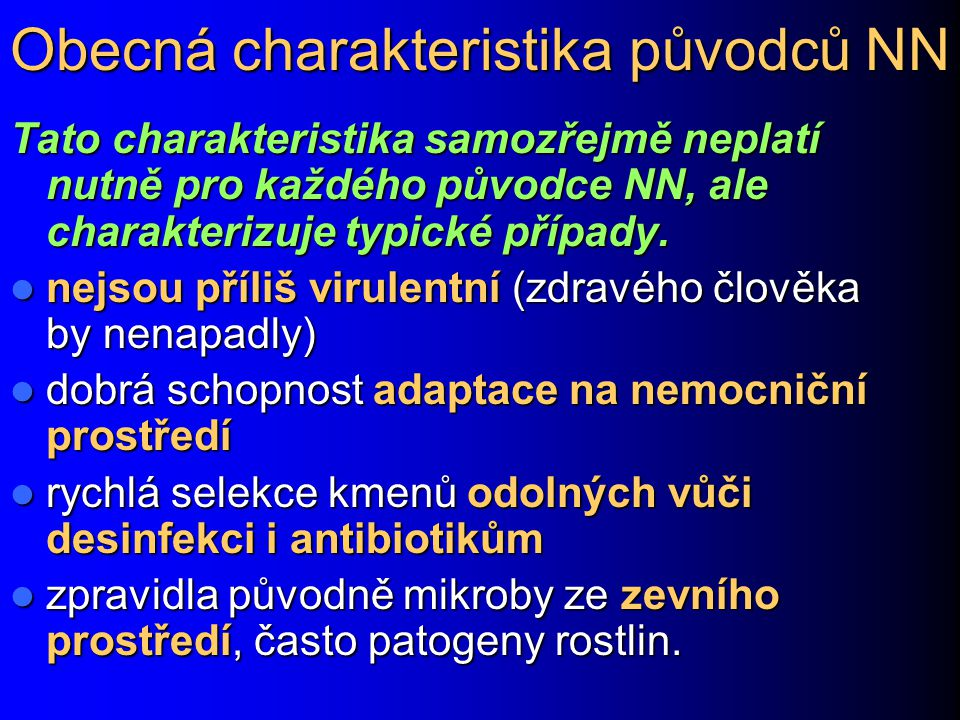 Obecná charakteristika původců NN Tato charakteristika samozřejmě neplatí nutně pro každého původce NN, ale charakterizuje typické případy. nejsou pří