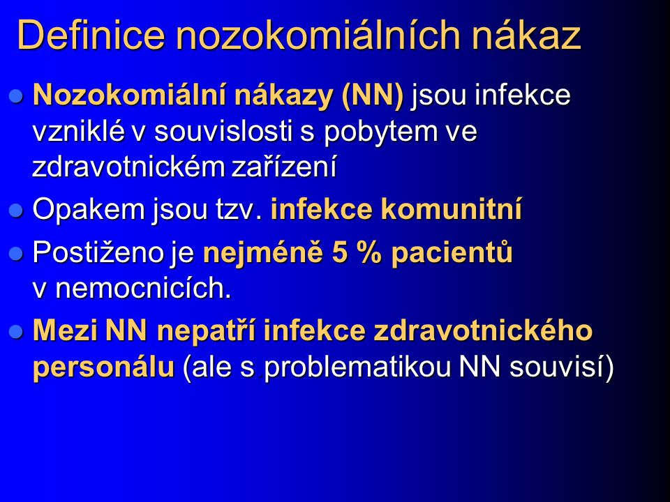 Definice nozokomiálních nákaz Nozokomiální nákazy (NN) jsou infekce vzniklé v souvislosti s.pobytem ve zdravotnickém zařízení Nozokomiální nákazy (NN)