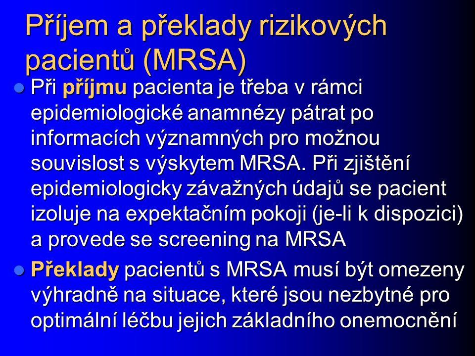 Příjem a překlady rizikových pacientů (MRSA) Při příjmu pacienta je třeba v rámci epidemiologické anamnézy pátrat po informacích významných pro možnou