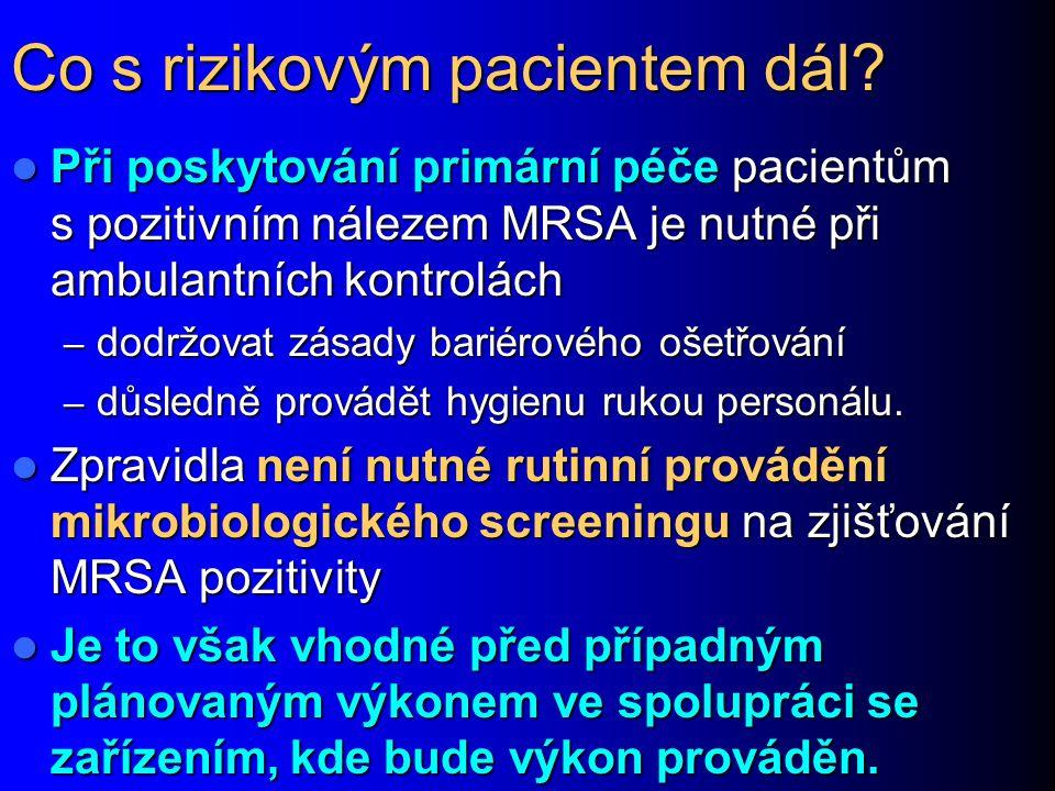 Co s rizikovým pacientem dál? Při poskytování primární péče pacientům s pozitivním nálezem MRSA je nutné při ambulantních kontrolách Při poskytování p