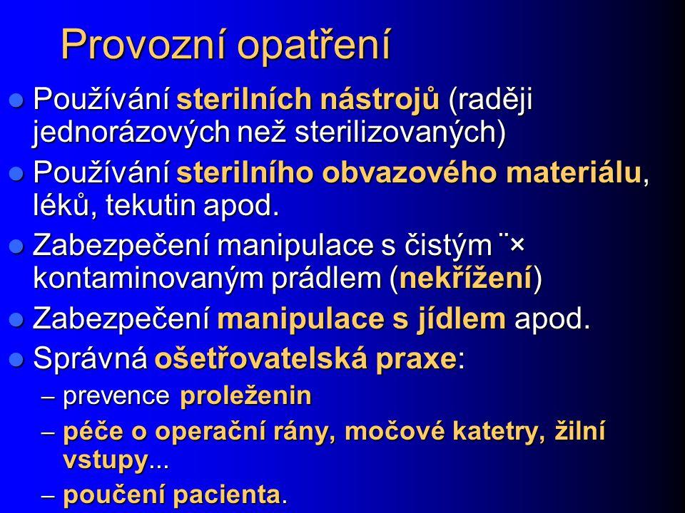 Provozní opatření Používání sterilních nástrojů (raději jednorázových než sterilizovaných) Používání sterilních nástrojů (raději jednorázových než ste