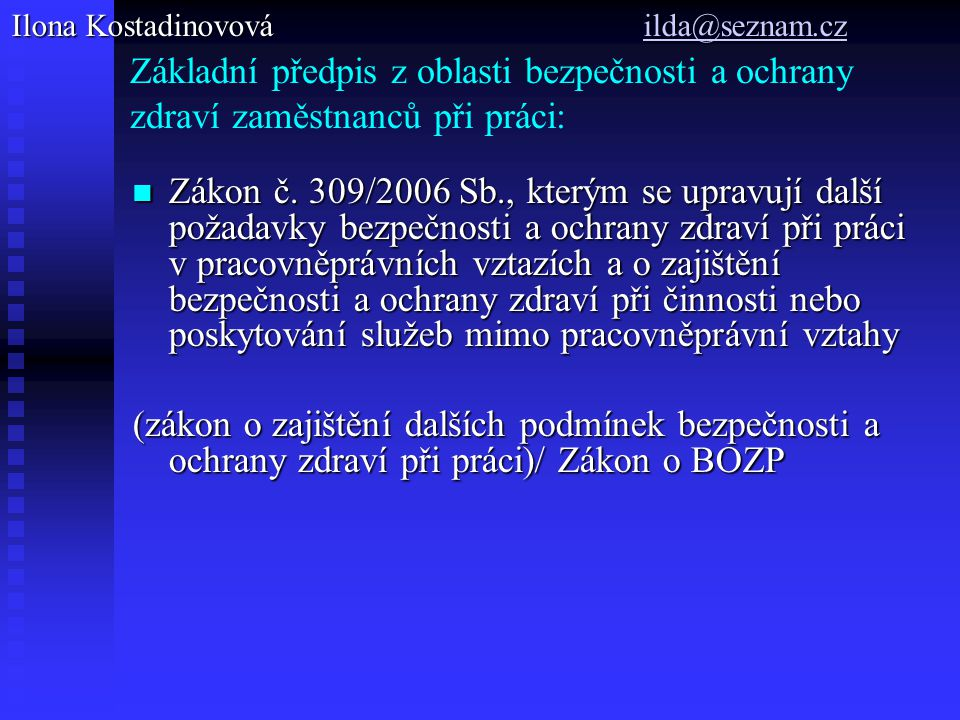Základní předpis z oblasti bezpečnosti a ochrany zdraví zaměstnanců při práci: Zákon č.