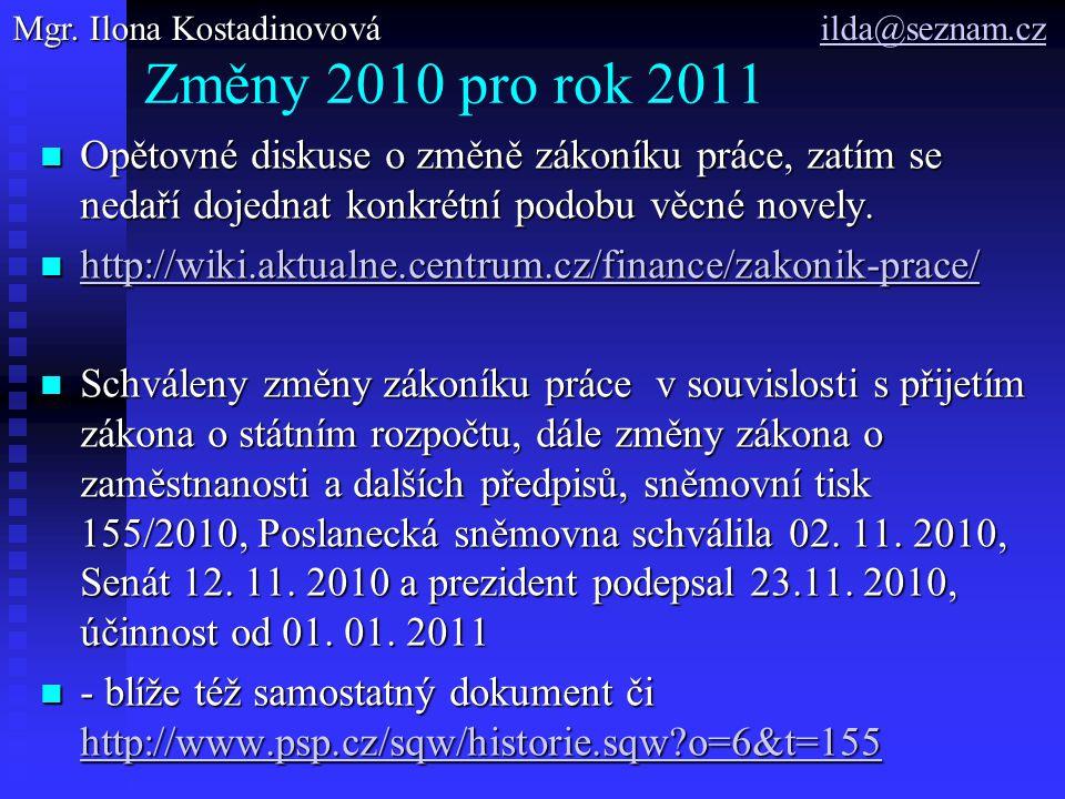 Změny 2010 pro rok 2011 Opětovné diskuse o změně zákoníku práce, zatím se nedaří dojednat konkrétní podobu věcné novely.