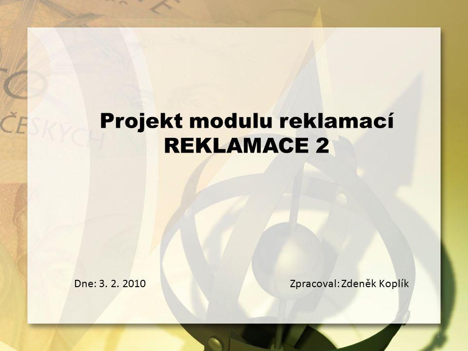 Projekt modulu reklamací REKLAMACE 2 Dne: 3. 2. 2010Zpracoval: Zdeněk Koplík 1