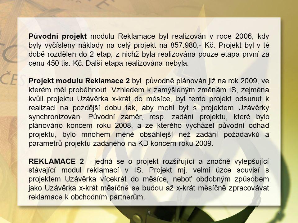 33 Původní projekt modulu Reklamace byl realizován v roce 2006, kdy byly vyčísleny náklady na celý projekt na 857.980,- Kč.