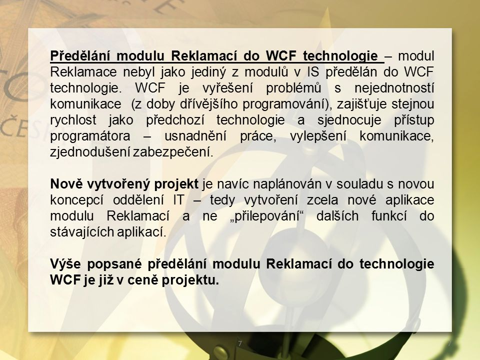 77 Předělání modulu Reklamací do WCF technologie – modul Reklamace nebyl jako jediný z modulů v IS předělán do WCF technologie.