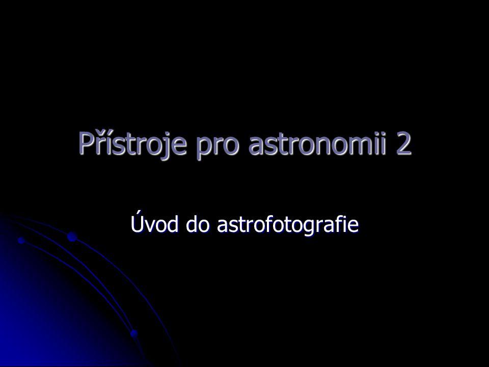 Přístroje pro astronomii 2 Úvod do astrofotografie