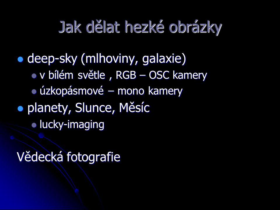 Jak dělat hezké obrázky deep-sky (mlhoviny, galaxie) deep-sky (mlhoviny, galaxie) v bílém světle, RGB – OSC kamery v bílém světle, RGB – OSC kamery úz