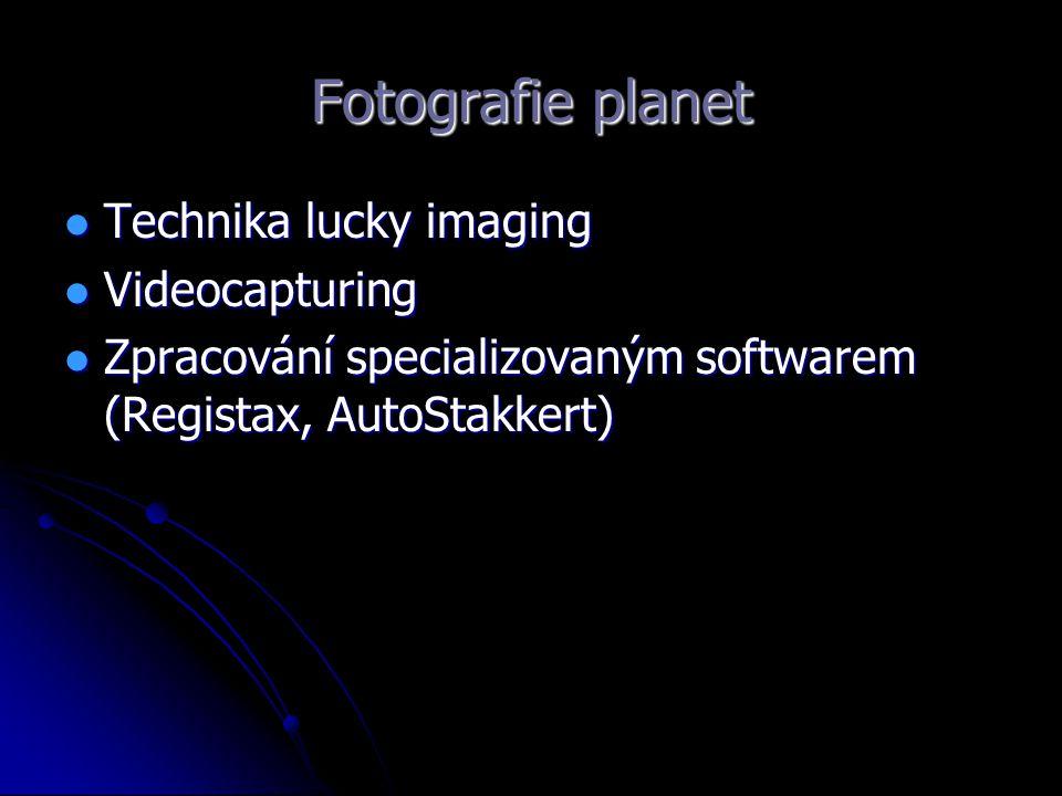 Fotografie planet Technika lucky imaging Technika lucky imaging Videocapturing Videocapturing Zpracování specializovaným softwarem (Registax, AutoStak