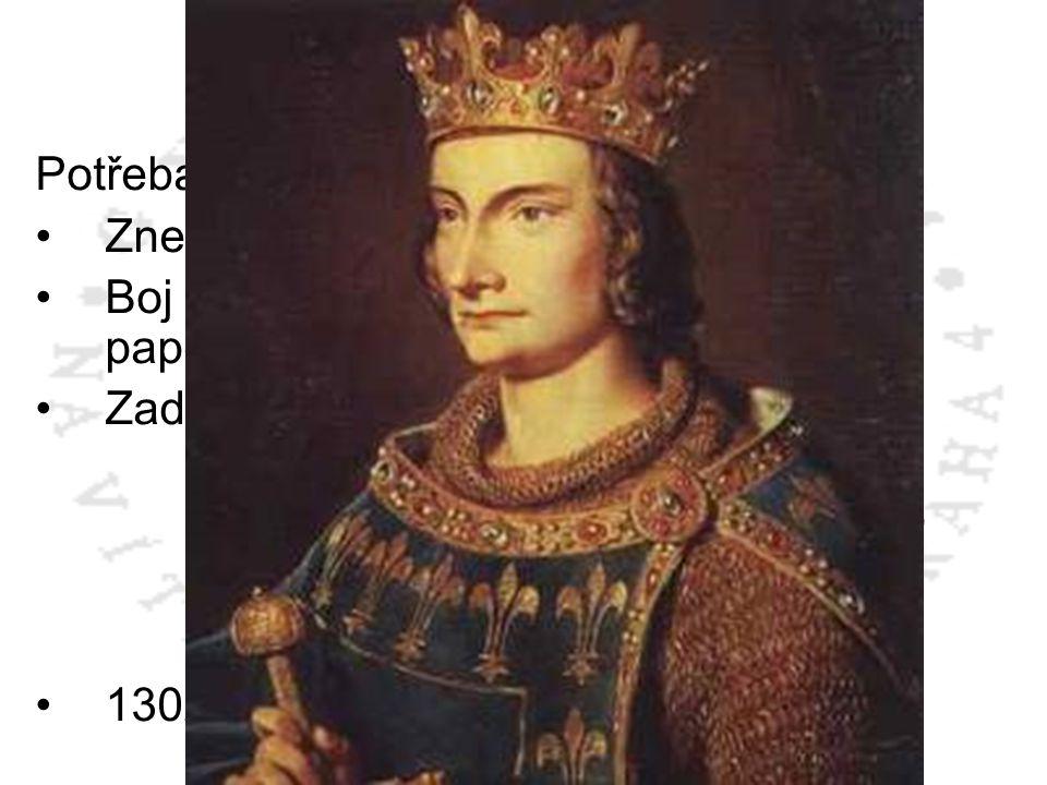 Filip IV. Sličný 1285 – 1314 Potřeba peněz: Znehodnocení měny Boj o církevní peníze – Avignonské papežství 1309 – 1378 Zadlužování templáři (1307 – 13
