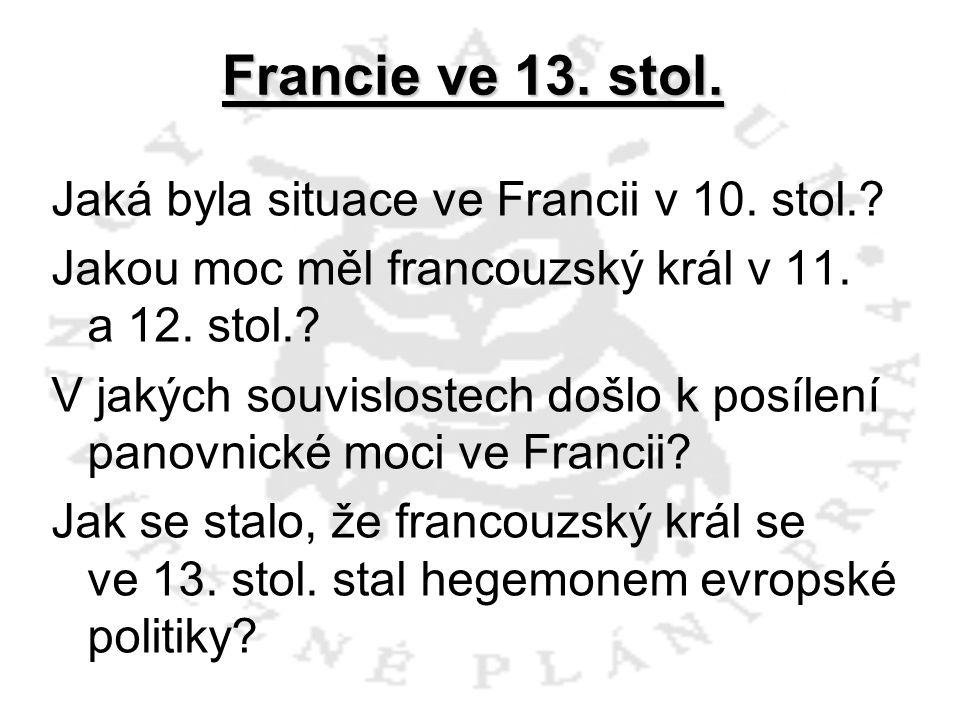 Francie ve 13. stol. Jaká byla situace ve Francii v 10. stol.? Jakou moc měl francouzský král v 11. a 12. stol.? V jakých souvislostech došlo k posíle