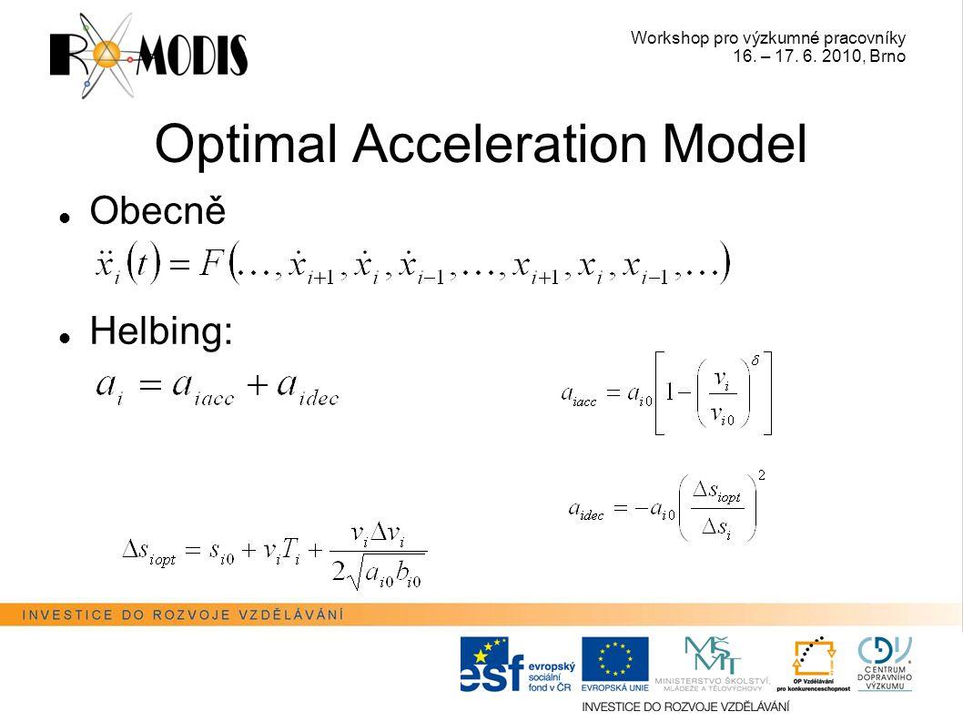 Workshop pro výzkumné pracovníky 16. – 17. 6. 2010, Brno Optimal Acceleration Model Obecně Helbing: