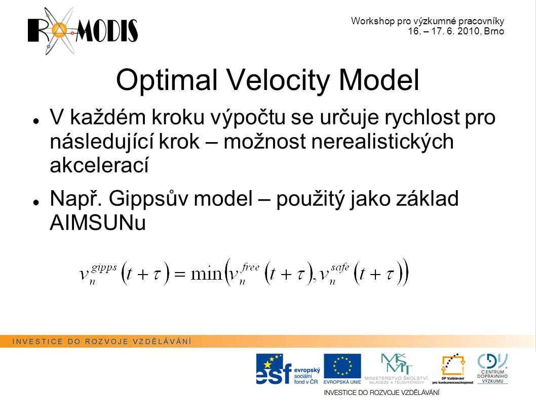 Workshop pro výzkumné pracovníky 16. – 17. 6. 2010, Brno Optimal Velocity Model V každém kroku výpočtu se určuje rychlost pro následující krok – možno
