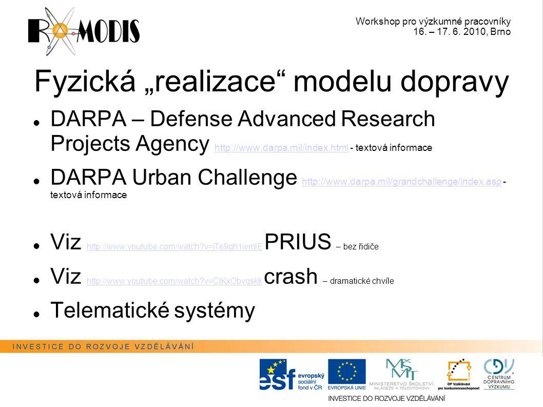 """Workshop pro výzkumné pracovníky 16. – 17. 6. 2010, Brno Fyzická """"realizace"""" modelu dopravy DARPA – Defense Advanced Research Projects Agency http://w"""