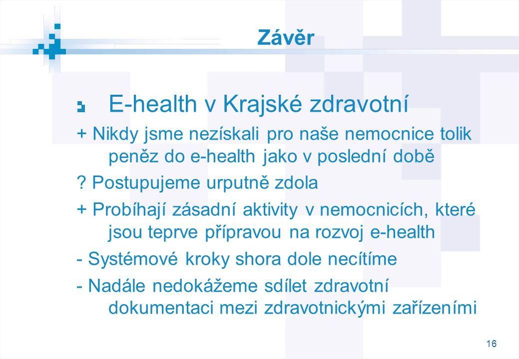 16 Závěr E-health v Krajské zdravotní + Nikdy jsme nezískali pro naše nemocnice tolik peněz do e-health jako v poslední době .