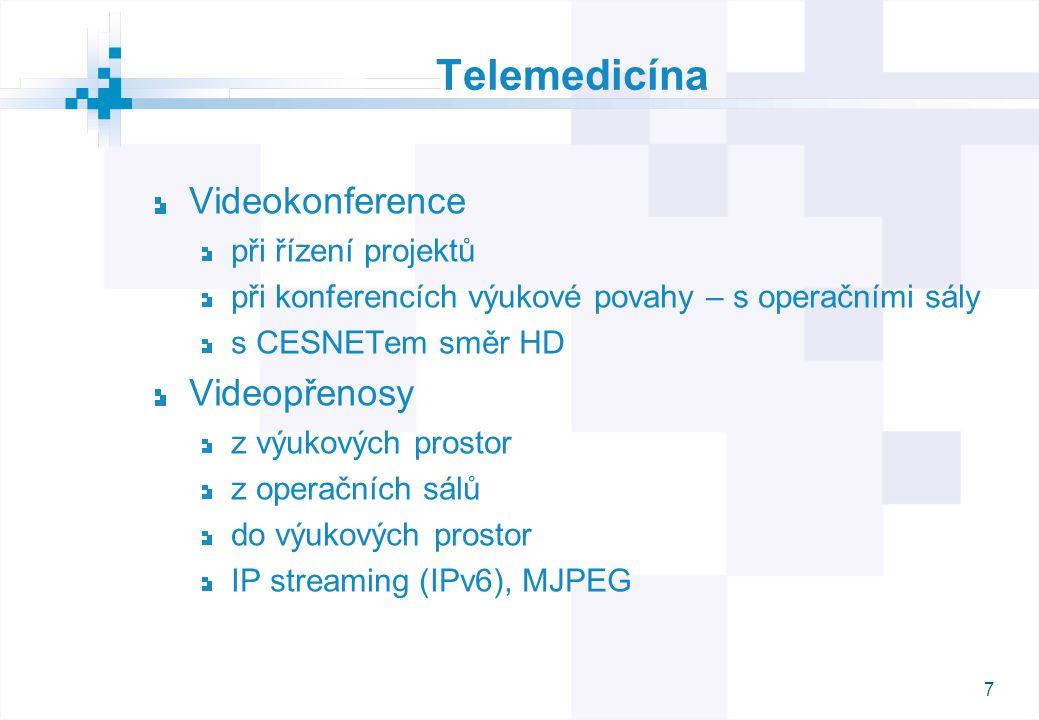 7 Telemedicína Videokonference při řízení projektů při konferencích výukové povahy – s operačními sály s CESNETem směr HD Videopřenosy z výukových prostor z operačních sálů do výukových prostor IP streaming (IPv6), MJPEG
