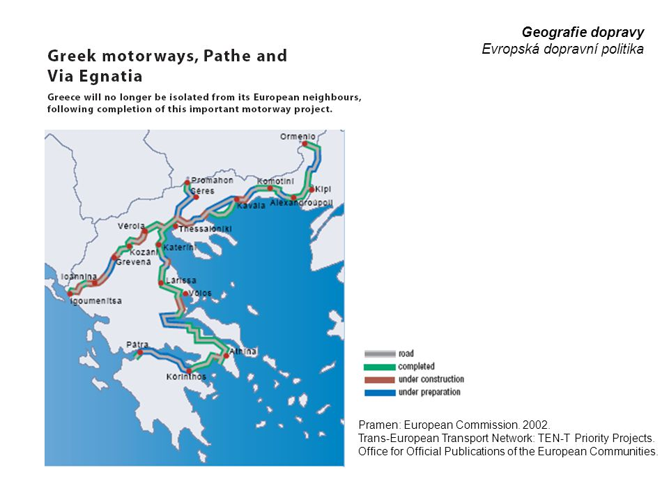 Geografie dopravy Evropská dopravní politika Pramen: European Commission. 2002. Trans-European Transport Network: TEN-T Priority Projects. Office for