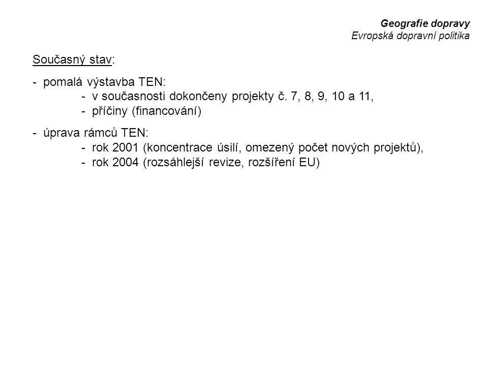 Geografie dopravy Evropská dopravní politika Současný stav: - pomalá výstavba TEN: - v současnosti dokončeny projekty č. 7, 8, 9, 10 a 11, - příčiny (