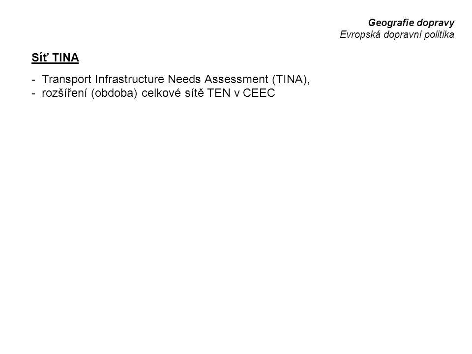 Geografie dopravy Evropská dopravní politika Síť TINA - Transport Infrastructure Needs Assessment (TINA), - rozšíření (obdoba) celkové sítě TEN v CEEC