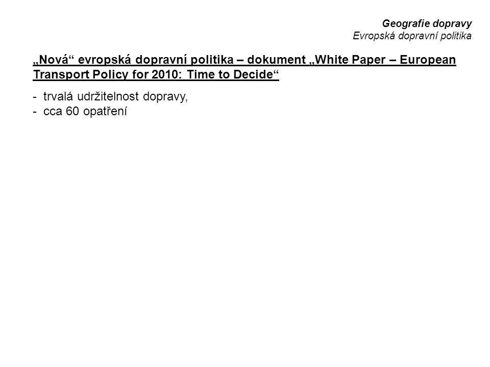 """Geografie dopravy Evropská dopravní politika """"Nová"""" evropská dopravní politika – dokument """"White Paper – European Transport Policy for 2010: Time to D"""