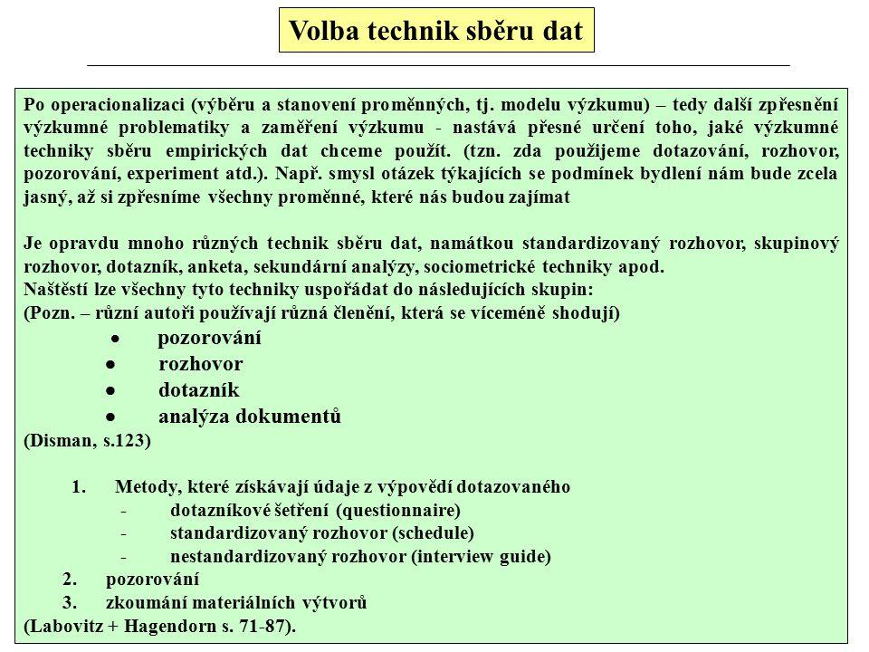 Volba technik sběru dat Po operacionalizaci (výběru a stanovení proměnných, tj.