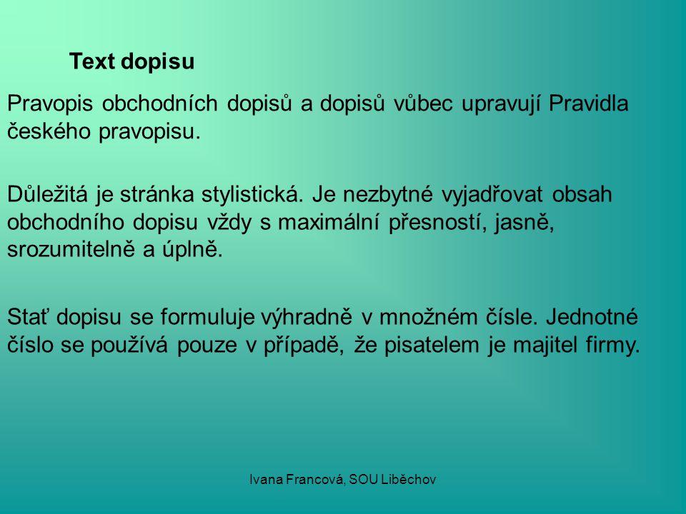 Text dopisu Pravopis obchodních dopisů a dopisů vůbec upravují Pravidla českého pravopisu. Důležitá je stránka stylistická. Je nezbytné vyjadřovat obs