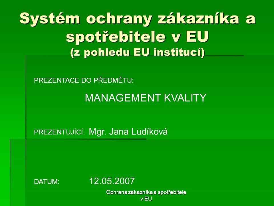 Ochrana zákazníka a spotřebitele v EU Systém ochrany zákazníka a spotřebitele v EU (z pohledu EU institucí) PREZENTACE DO PŘEDMĚTU: MANAGEMENT KVALITY