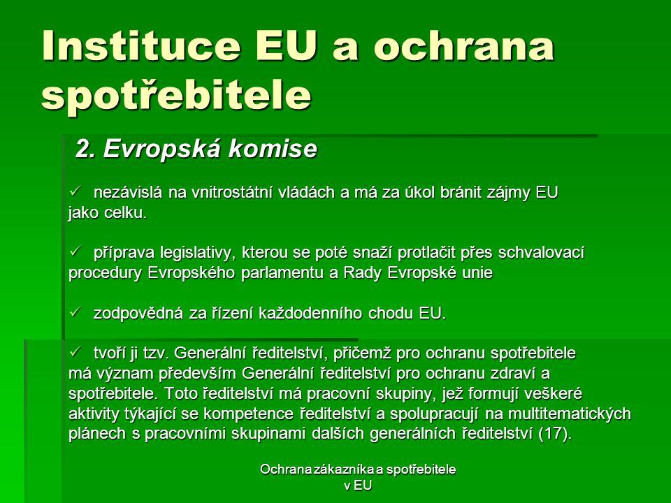 Ochrana zákazníka a spotřebitele v EU Instituce EU a ochrana spotřebitele nezávislá na vnitrostátní vládách a má za úkol bránit zájmy EU nezávislá na