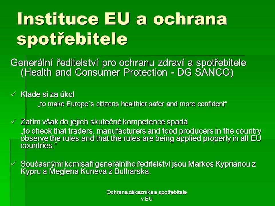 Ochrana zákazníka a spotřebitele v EU Instituce EU a ochrana spotřebitele Generální ředitelství pro ochranu zdraví a spotřebitele (Health and Consumer