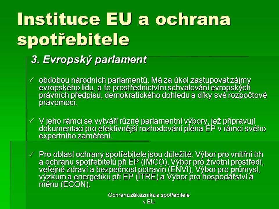 Ochrana zákazníka a spotřebitele v EU Instituce EU a ochrana spotřebitele obdobou národních parlamentů. Má za úkol zastupovat zájmy evropského lidu, a