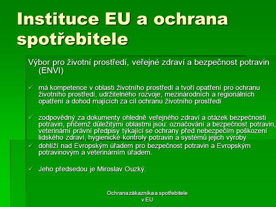 Ochrana zákazníka a spotřebitele v EU Instituce EU a ochrana spotřebitele Výbor pro životní prostředí, veřejné zdraví a bezpečnost potravin (ENVI) má