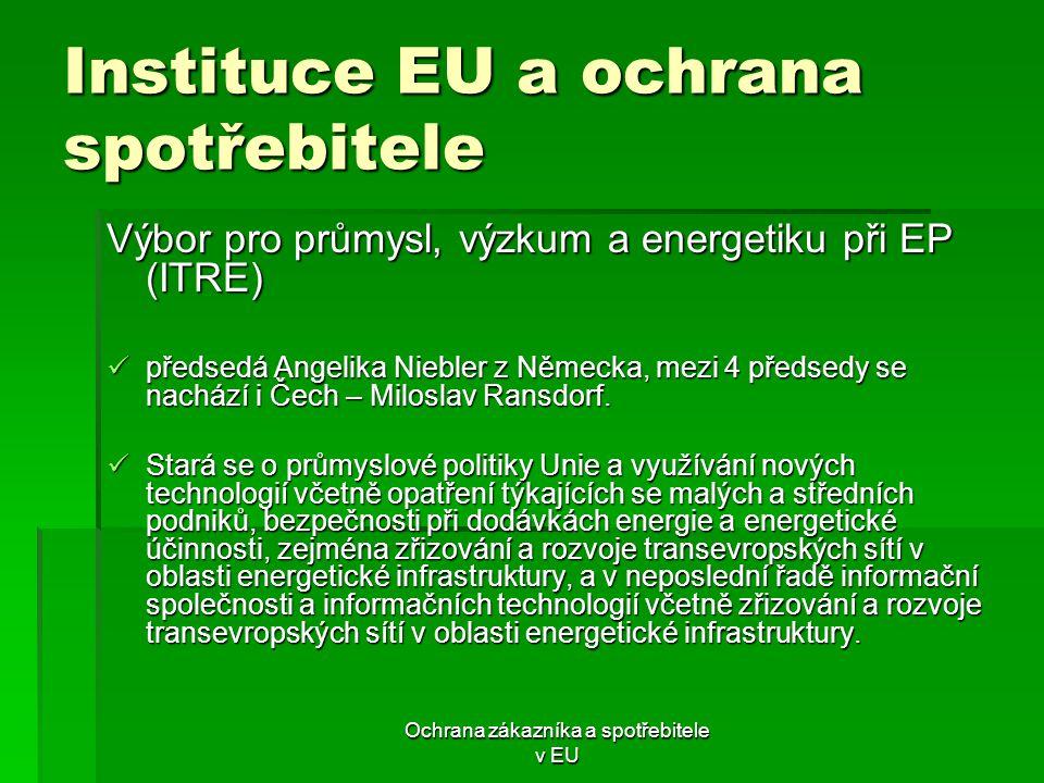 Ochrana zákazníka a spotřebitele v EU Instituce EU a ochrana spotřebitele Výbor pro průmysl, výzkum a energetiku při EP (ITRE) předsedá Angelika Niebl