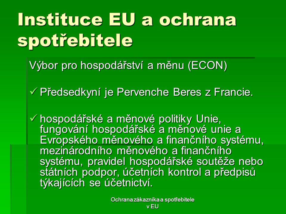 Ochrana zákazníka a spotřebitele v EU Instituce EU a ochrana spotřebitele Výbor pro hospodářství a měnu (ECON) Předsedkyní je Pervenche Beres z Franci