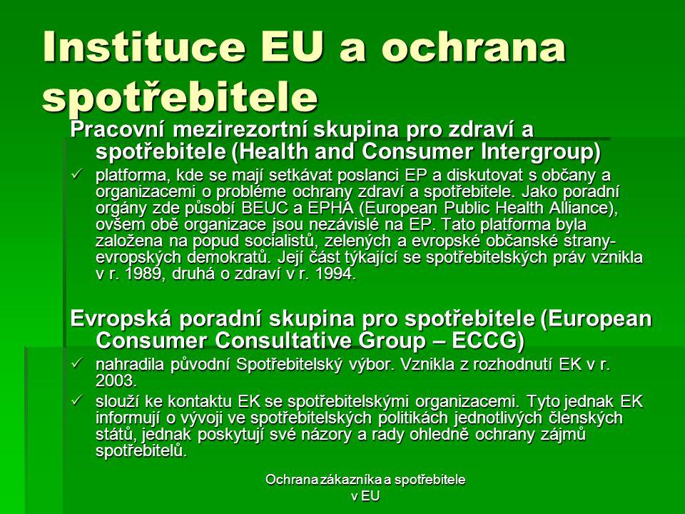 Ochrana zákazníka a spotřebitele v EU Instituce EU a ochrana spotřebitele Pracovní mezirezortní skupina pro zdraví a spotřebitele (Health and Consumer