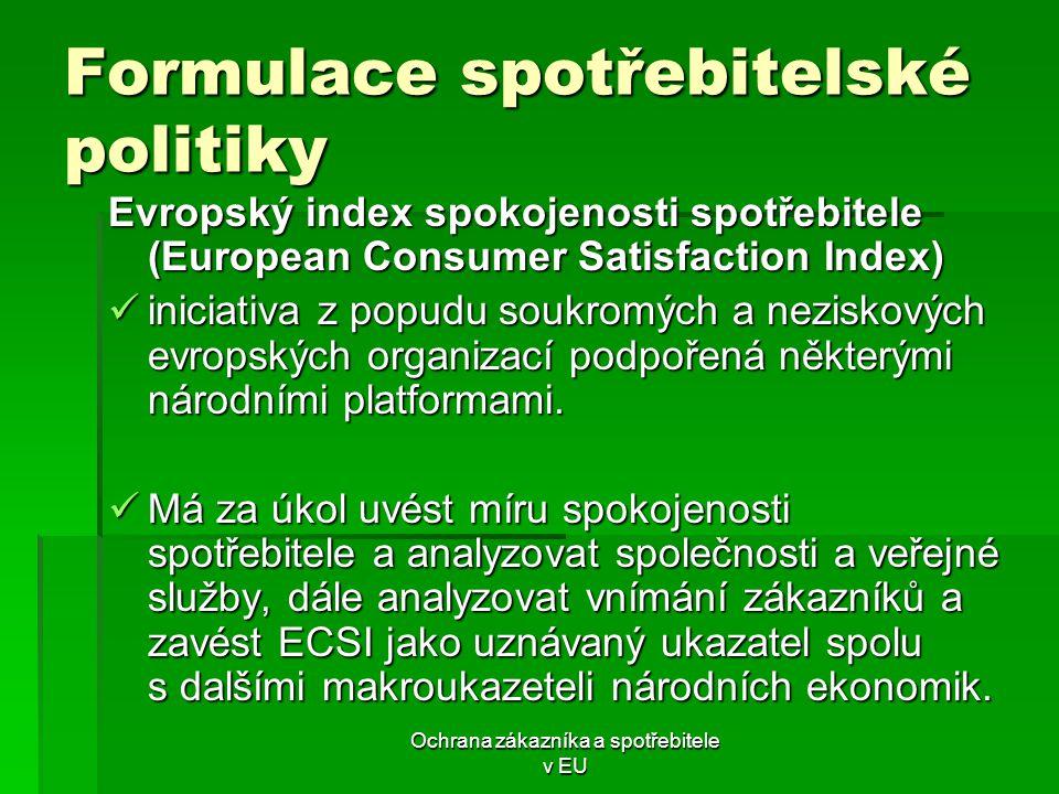 Ochrana zákazníka a spotřebitele v EU Formulace spotřebitelské politiky Evropský index spokojenosti spotřebitele (European Consumer Satisfaction Index