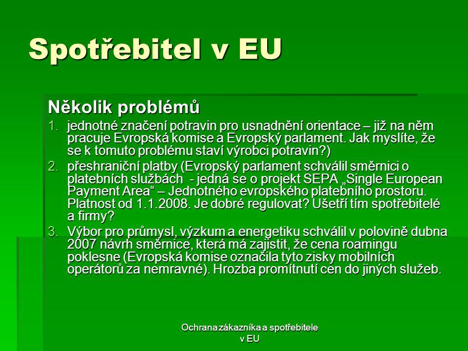 Ochrana zákazníka a spotřebitele v EU Spotřebitel v EU Několik problémů 1.jednotné značení potravin pro usnadnění orientace – již na něm pracuje Evrop