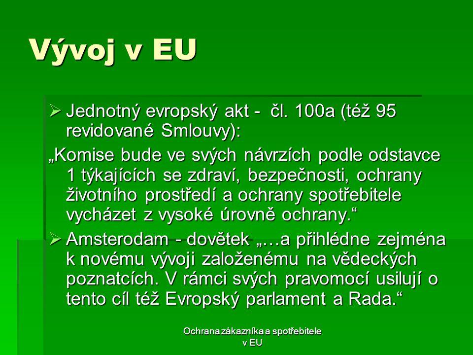 """Ochrana zákazníka a spotřebitele v EU Vývoj v EU  Jednotný evropský akt - čl. 100a (též 95 revidované Smlouvy): """"Komise bude ve svých návrzích podle"""