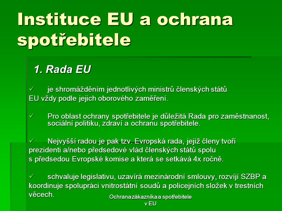 Ochrana zákazníka a spotřebitele v EU Instituce EU a ochrana spotřebitele je shromážděním jednotlivých ministrů členských států je shromážděním jednot