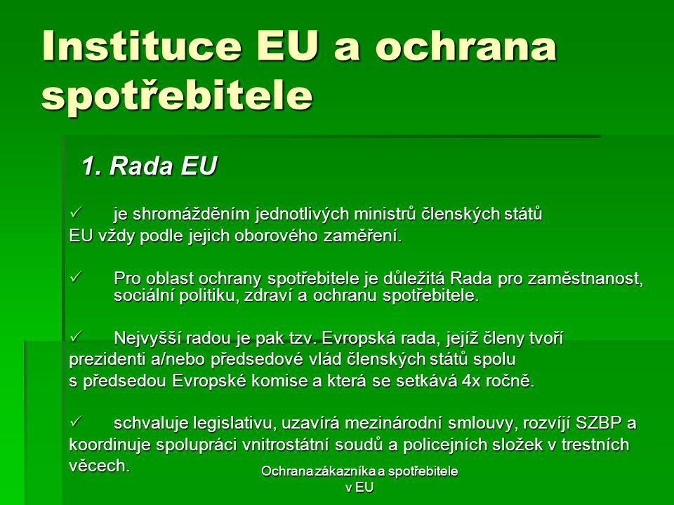 Ochrana zákazníka a spotřebitele v EU Instituce EU a ochrana spotřebitele nezávislá na vnitrostátní vládách a má za úkol bránit zájmy EU nezávislá na vnitrostátní vládách a má za úkol bránit zájmy EU jako celku.