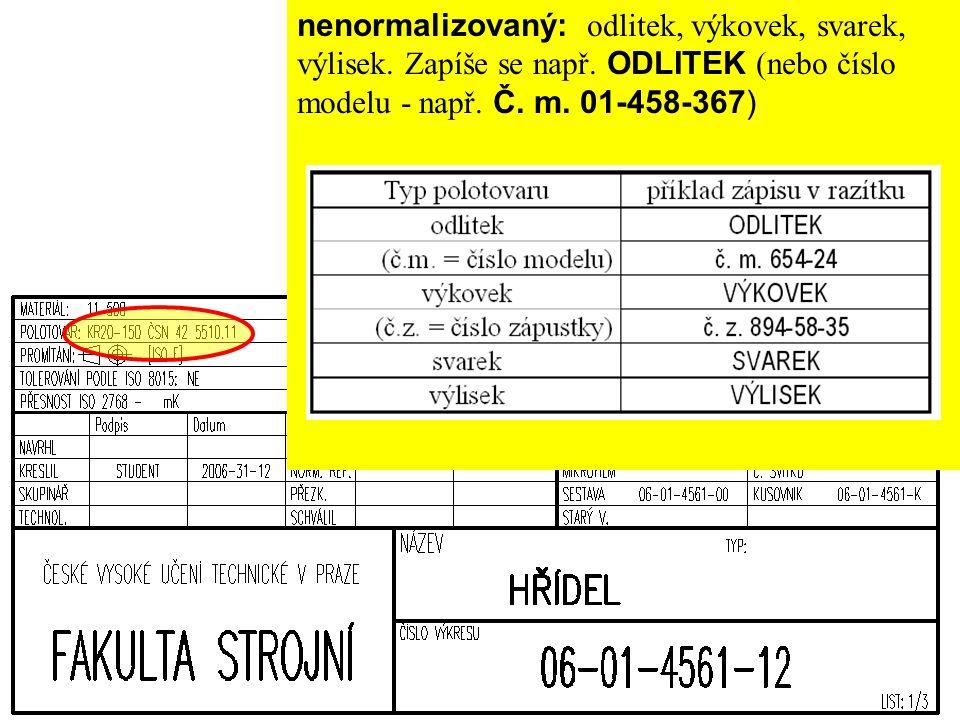 nenormalizovaný: odlitek, výkovek, svarek, výlisek. Zapíše se např. ODLITEK (nebo číslo modelu - např. Č. m. 01-458-367)