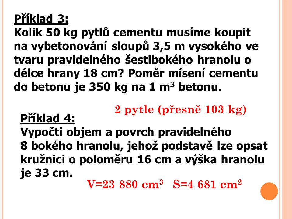 Příklad 3: Kolik 50 kg pytlů cementu musíme koupit na vybetonování sloupů 3,5 m vysokého ve tvaru pravidelného šestibokého hranolu o délce hrany 18 cm