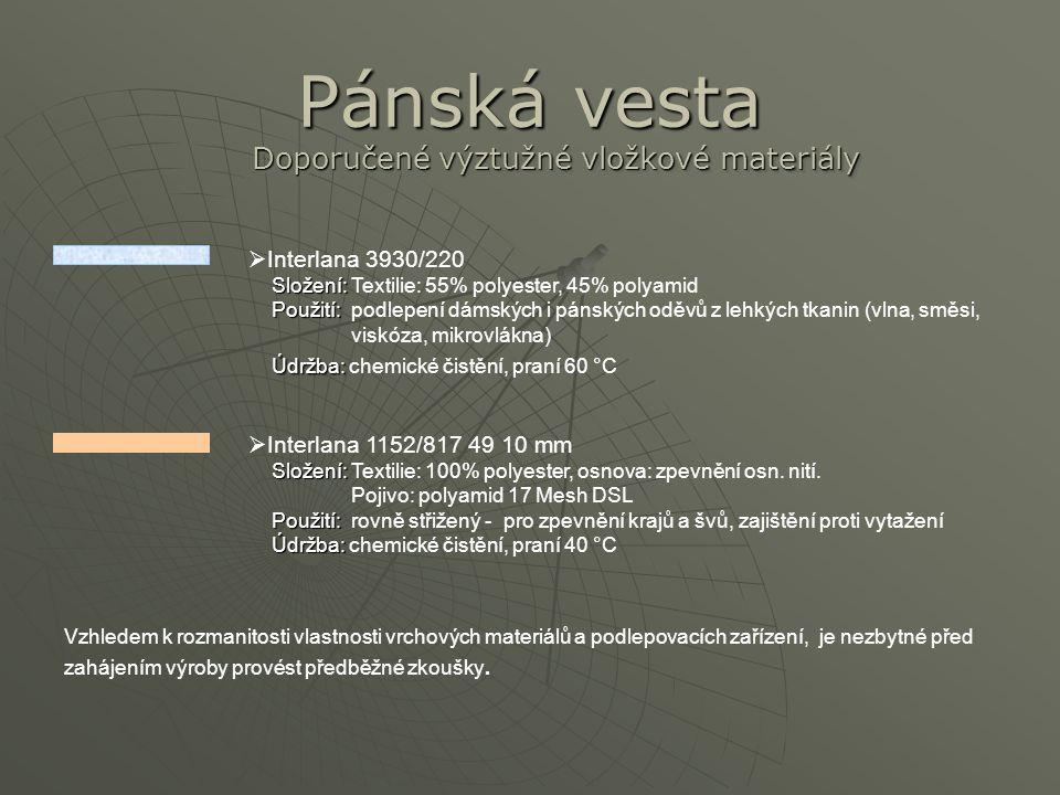 Pánská vesta Doporučené výztužné vložkové materiály  Interlana 1152/817 49 10 mm Složení: Složení: Textilie: 100% polyester, osnova: zpevnění osn.