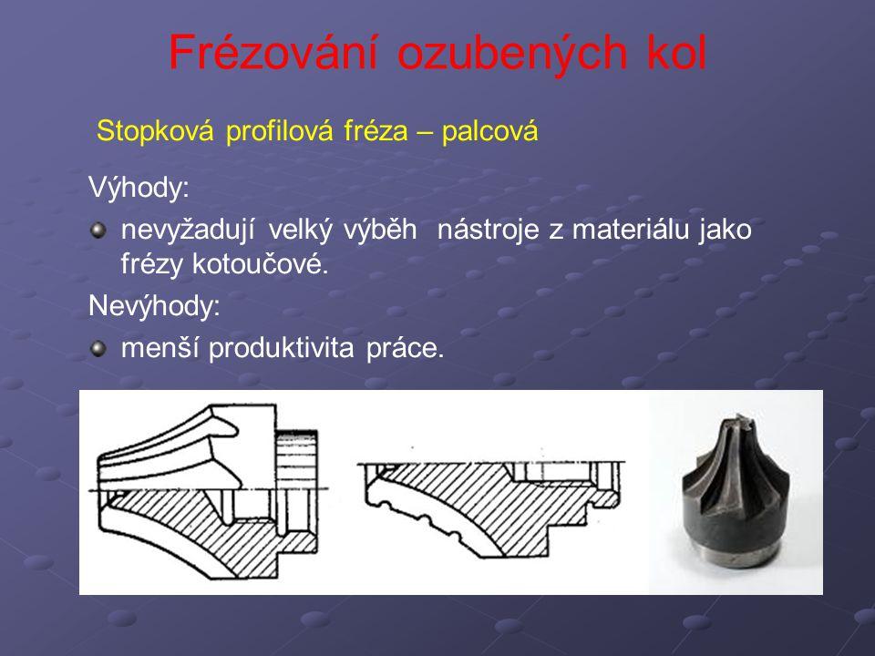 Frézování ozubených kol Výroba OK odvalováním Princip odvalování odvalovací fréza se při práci otáčí kolem své osy a koná řezný pohyb obrobek se přisouvá k fréze tak, aby při svém otáčení jeho valivá kružnice odvalovala po valivé přímce po hřebenu frézy